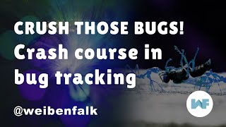 Crush those bugs! - Crash course for beginners in error and bug tracking