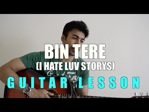 #29 - Bin Tere (I Hate Luv Storys) - Guitar lesson - Complete and Accurate : Chords in description