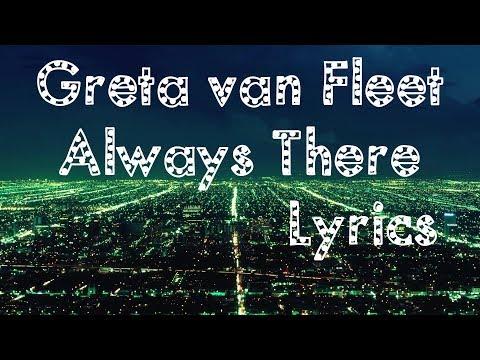 Greta Van Fleet - Always There  Lyrics