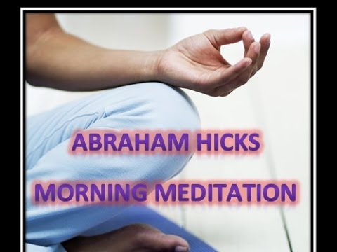 Abraham Hicks Morning Meditation With Music (law of ...
