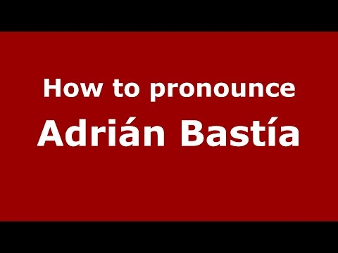 How to pronounce Adrián Bastía (Spanish/Argentina) - PronounceNames.com