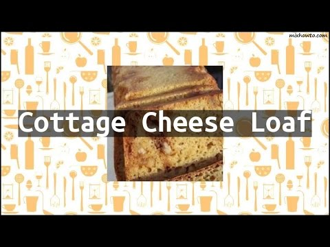Recipe Cottage Cheese Loaf