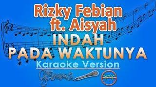 Rizky Febian & Aisyah Aziz - Indah Pada Waktunya (Karaoke Lirik Tanpa Vokal) by GMusic