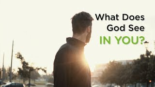 What Does God See in You?