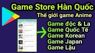 Ứng dụng Game Store Korean & Japan| Thế giới Game Anime, Game Độc Lạ,Game MOD.. cho Android