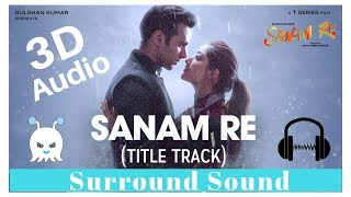 Arijit Singh - Sanam Re | 3D Audio | Surround Sound | Use Headphones 👾