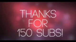 Thanks Guys For 150 Subs
