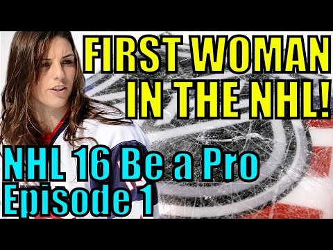 The First Woman In The NHL!!! - NHL 16 Be a Pro - Episode 1 - First Game