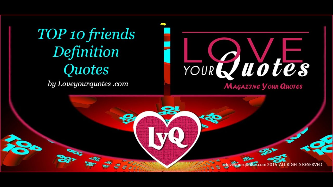 Friends Love Quotes Top 10 Friends Definition Quotesloveyourquotes  Youtube