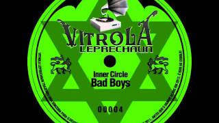 Inner Circle - Bad Boys [Vitrola Leprechaun]