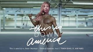 This is america vs  Down ( MASHUP ) - Childish Gambino, Jessi  (TONOW REMIX.  Ft.  MINPARK)