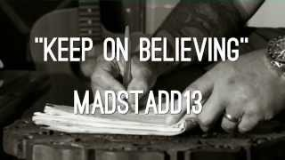 Keep on believing Madstadd13