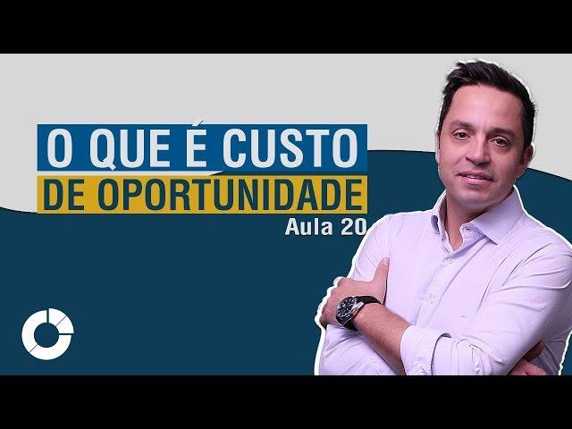 ⭐ O que é custo de oportunidade? Jornada do Investidor - Aula 20