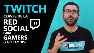 Introducción a Twitch: cómo funciona y por qué debería importarte AUNQUE NO seas GAMER