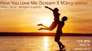 3LAU feat. Bright Lights - How You Love Me (Scream X M3rcy 'Summerbounce' remix)