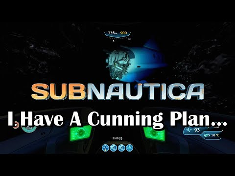 Subnautica - I Have A Cunning Plan...