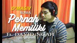 Video Pernah Memiliki - D'MASIV, Rossa Feat David NOAH (Abbil ART Cover) download MP3, 3GP, MP4, WEBM, AVI, FLV Agustus 2018