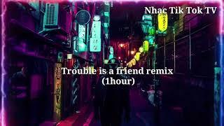 Download lagu Đề Xuất -❣Trouble is a friend💗( remix) 1 hour💕Bản nhạc huyền thoại  đã bị lãng quên