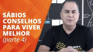 Sábios Conselhos para Viver Melhor - parte 4 | Ivan Maia