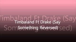Timbaland Ft Drake, Say Something Reversed Instrumental!