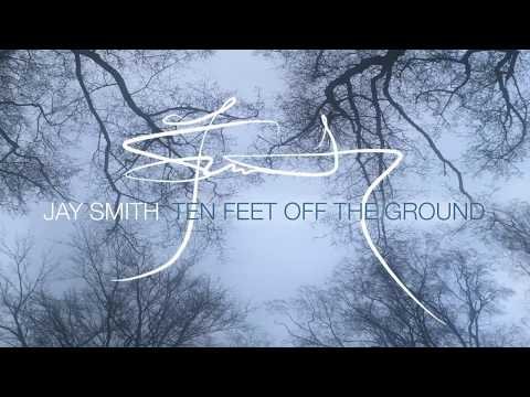 Jay Smith  Ten Feet Off The Ground Acoustic