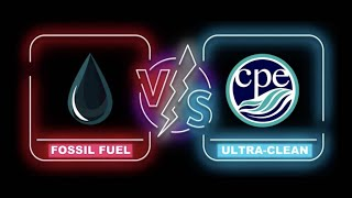 The Battle: Fossil Fuel Vs CPE Ultra-Clean Fuel - Who will win?