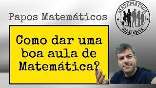 Como dar uma Boa Aula de Matemática? Papos Matemáticos com Carlos Mathias