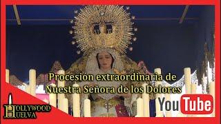 Procesión extraordinaria de Ntra Sra de los Dolores de la Lanzada Medalla de Huelva