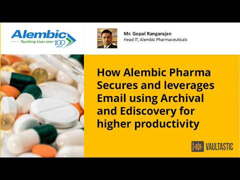 Alembic Pharma secures & leverages email data with Vaultastic Email Archival and E-Discovery