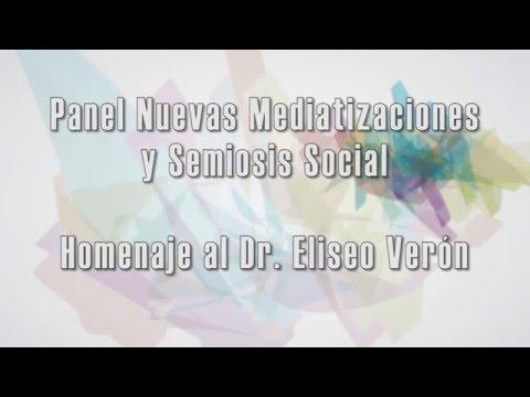 Panel Nuevas Mediatizaciones y Semiosis Social– Homenaje al Dr. Eliseo Verón