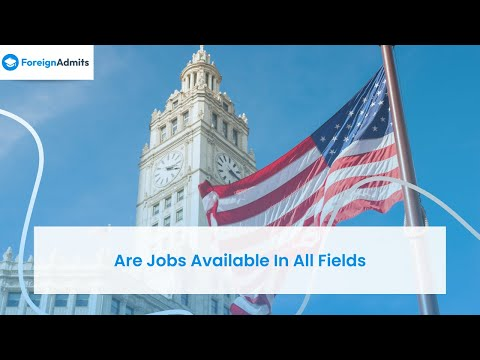 Are Jobs Available In All Fields? || United States || Frequently Asked Question || ForeignAdmits