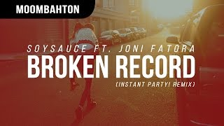 SoySauce - Broken Record ft. Joni Fatora (Instant Party! Remix)