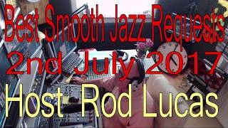SUNDAY SMOOTH JAZZ REQUESTS : HOST ROD LUCAS  (2nd July 2017)