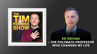 Ed Zschau — The Polymath Professor Who Changed My Life  | The Tim Ferriss Show (Podcast)