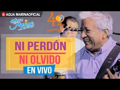 Agua Marina - Ni Perdón ni Olvido (En Vivo)