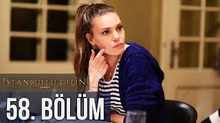 İstanbullu Gelin 58. Bölüm