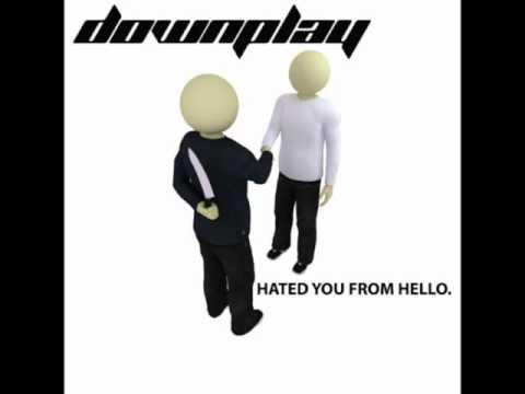 Downplay - Hated You From Hello [W/ Lyrics] HQ