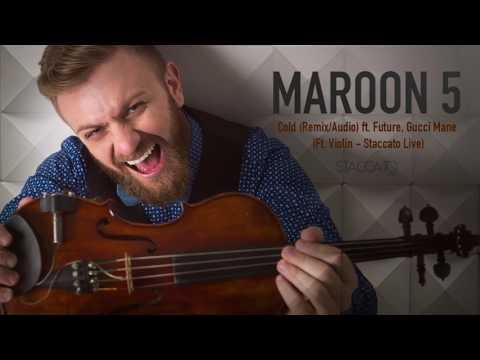 Maroon 5 - Cold (Remix/Audio) ft. Future, Gucci Mane (Ft. Violin - Staccato Live)