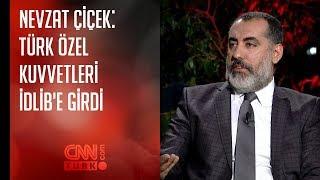 Nevzat Çiçek: Türk Özel Kuvvetleri İdlib'e Girdi