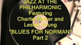 BLUES FOR NORMAN - Lester Young and Charlie Parker JAZZ AT THE PHILHARMONIC Vol 2