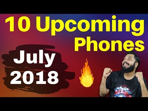TOP 10 UPCOMING MOBILE PHONES IN INDIA JULY 2018 🔥🔥