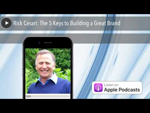 Rick Cesari: The 5 Keys to Building a Great Brand