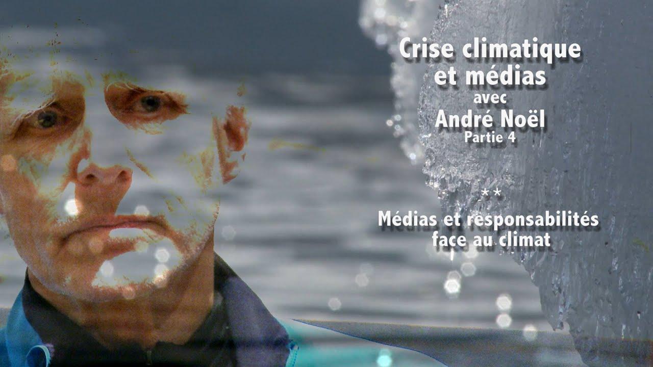 Crise climatique et médias avec André Noël Partie 4   Médias et responsabilités face au climat
