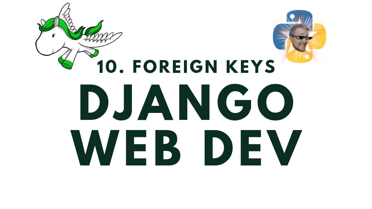 Working with Foreign Keys - Django Web Development with Python p.10