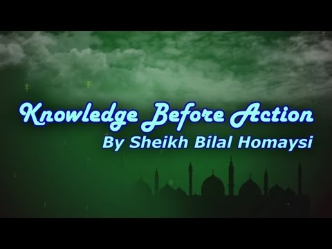 Knowledge Before Action - Sheikh Bilal Homaysi