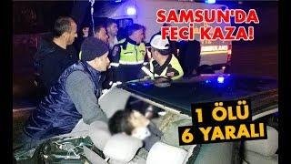 Samsun'da feci kaza! 1 ölü,6 yaralı
