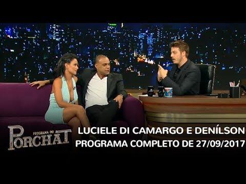 Programa Do Porchat (completo)   Luciele Di Camargo E Denílson (27/09/2017)