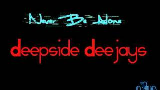 Deepside DeeJays - Never Be Alone [Radio Edit]