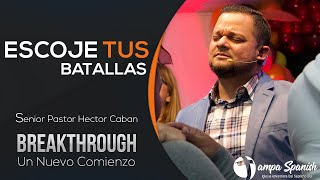 Breakthrough - Escoge Tus Batallas Parte 2 - Pr. Hector Caban  - TampaSpanishSdaChurch