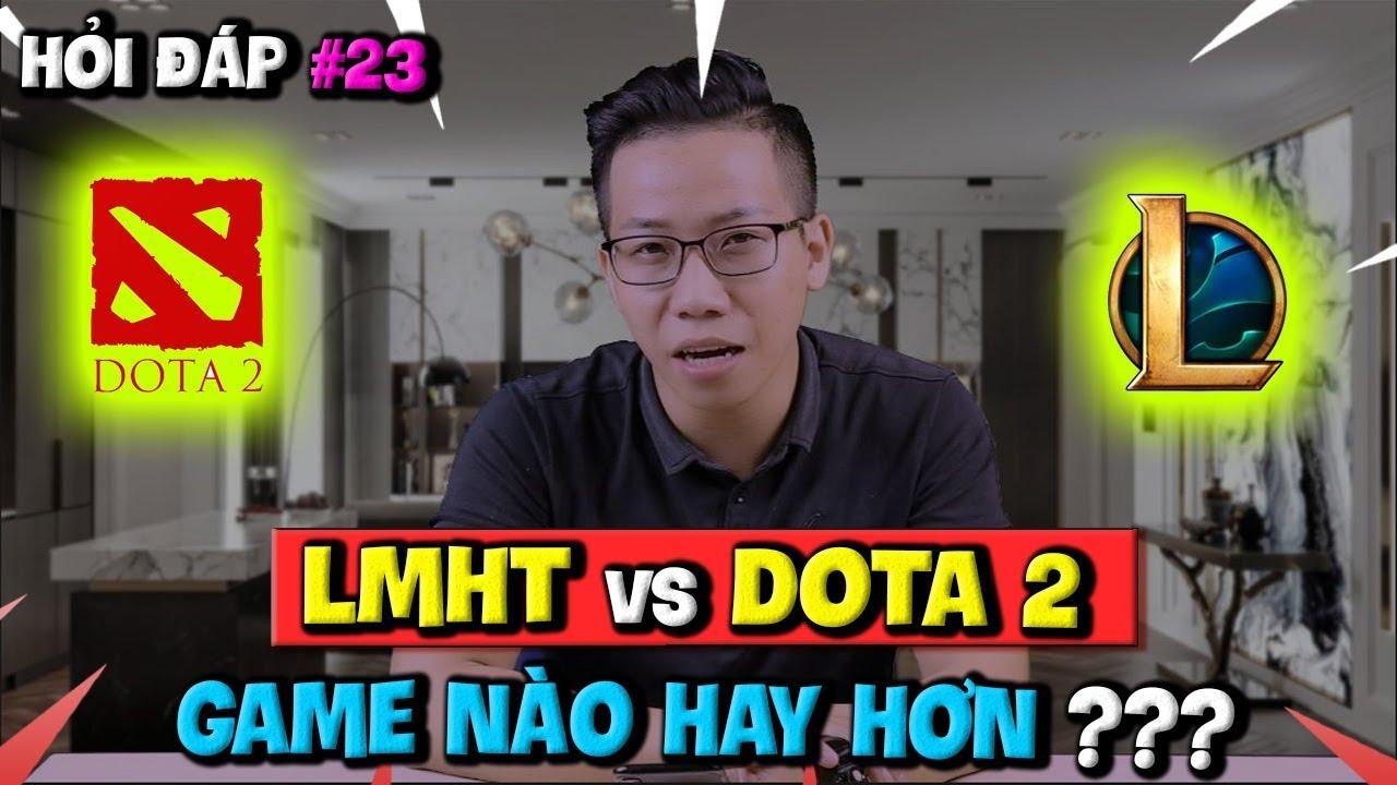 Hỏi Đáp Gaming Số 23: So Sánh LMHT vs Dota 2 – Game Nào Hay Hơn?